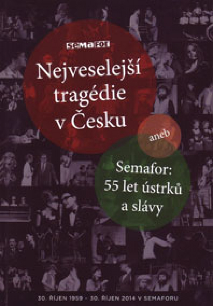 NEJVESELEJSI TRAGEDIE V CESKU ANEB SEMAFOR - 55 LET USTRKU A SLAVY (THE FUNNIEST TRAGEDY IN CZECHIA, SEMAFOR - 55 YEARS OF SLIGHTS AND FAME)